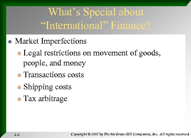 """What's Special about """"International"""" Finance? l Market Imperfections n Legal restrictions on movement of"""