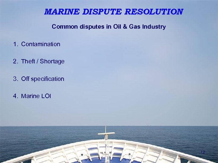 MARINE DISPUTE RESOLUTION Common disputes in Oil & Gas Industry 1. Contamination 2. Theft