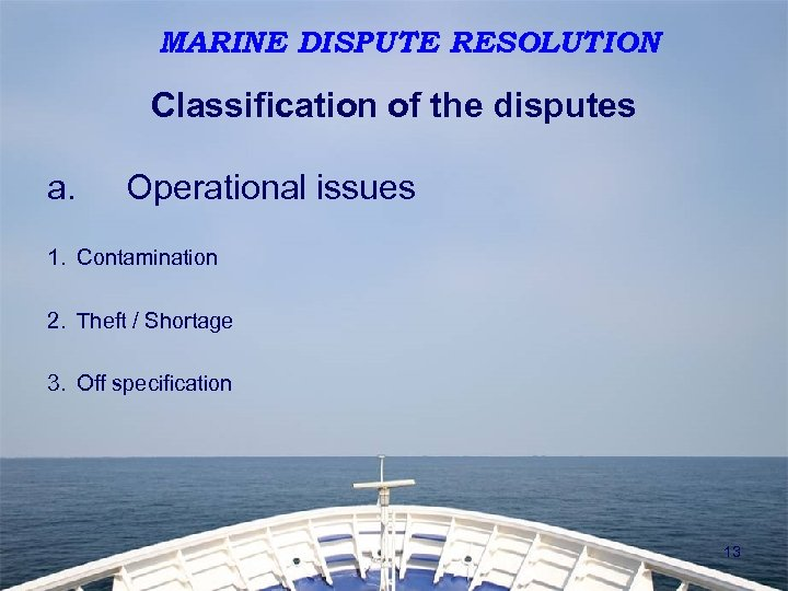 MARINE DISPUTE RESOLUTION Classification of the disputes a. Operational issues 1. Contamination 2. Theft