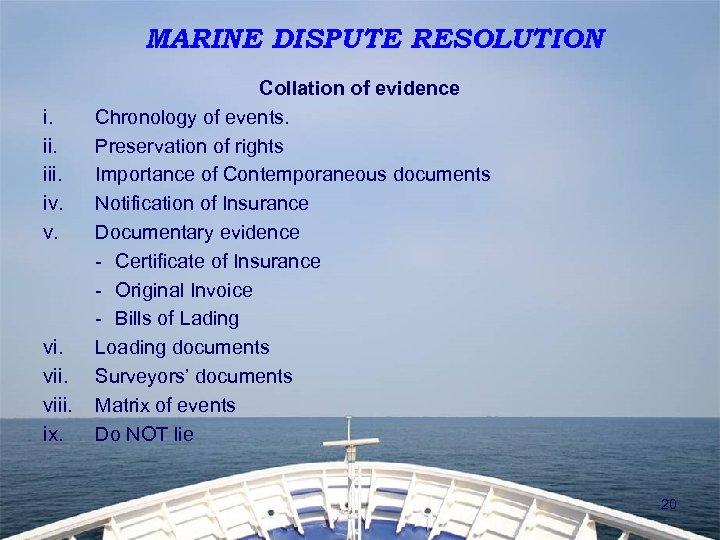 MARINE DISPUTE RESOLUTION i. iii. iv. v. vi. viii. ix. Collation of evidence Chronology