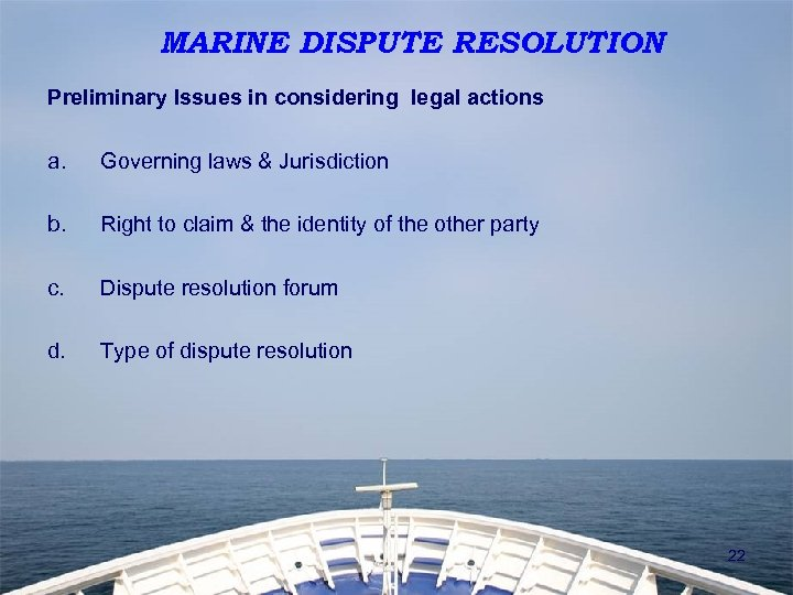 MARINE DISPUTE RESOLUTION Preliminary Issues in considering legal actions a. Governing laws & Jurisdiction