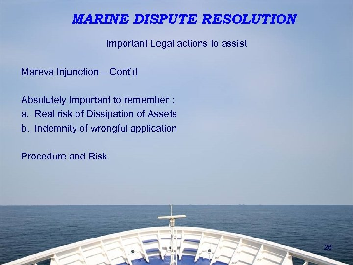 MARINE DISPUTE RESOLUTION Important Legal actions to assist Mareva Injunction – Cont'd Absolutely Important