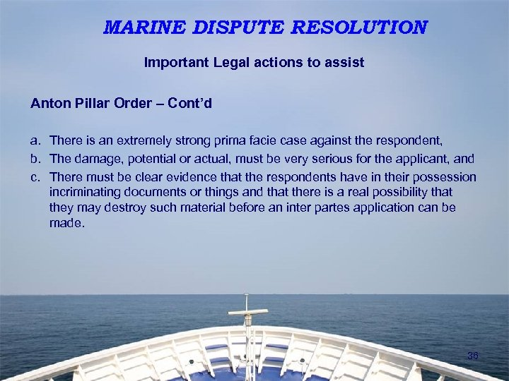 MARINE DISPUTE RESOLUTION Important Legal actions to assist Anton Pillar Order – Cont'd a.