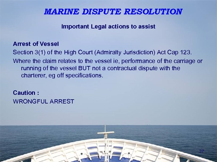 MARINE DISPUTE RESOLUTION Important Legal actions to assist Arrest of Vessel Section 3(1) of