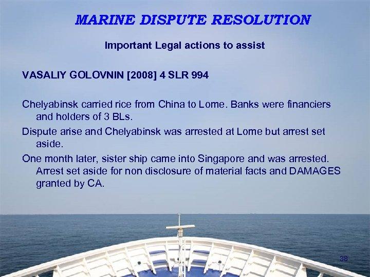 MARINE DISPUTE RESOLUTION Important Legal actions to assist VASALIY GOLOVNIN [2008] 4 SLR 994