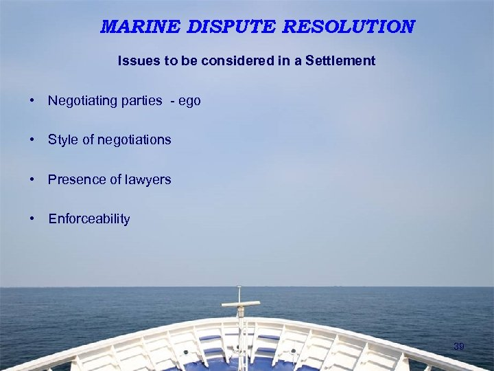 MARINE DISPUTE RESOLUTION Issues to be considered in a Settlement • Negotiating parties -