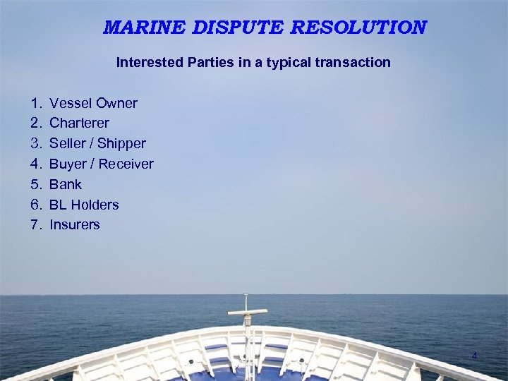 MARINE DISPUTE RESOLUTION Interested Parties in a typical transaction 1. 2. 3. 4. 5.