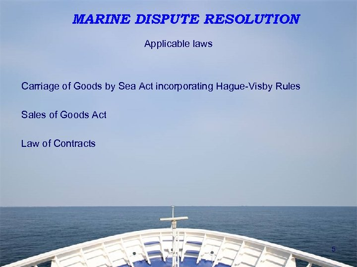 MARINE DISPUTE RESOLUTION Applicable laws Carriage of Goods by Sea Act incorporating Hague-Visby Rules