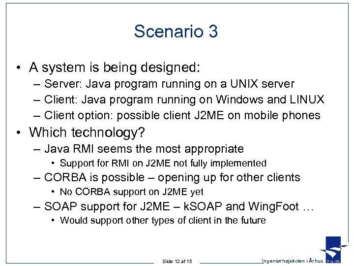 Scenario 3 • A system is being designed: – Server: Java program running on