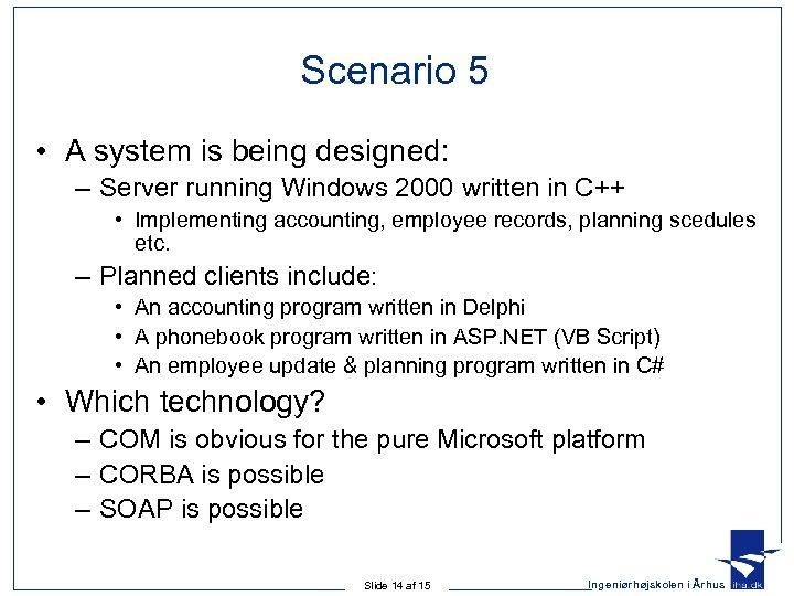 Scenario 5 • A system is being designed: – Server running Windows 2000 written