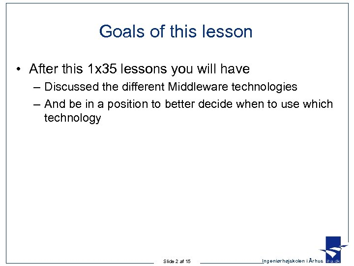Goals of this lesson • After this 1 x 35 lessons you will have