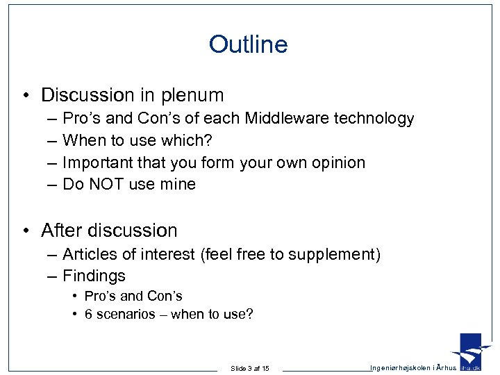 Outline • Discussion in plenum – – Pro's and Con's of each Middleware technology