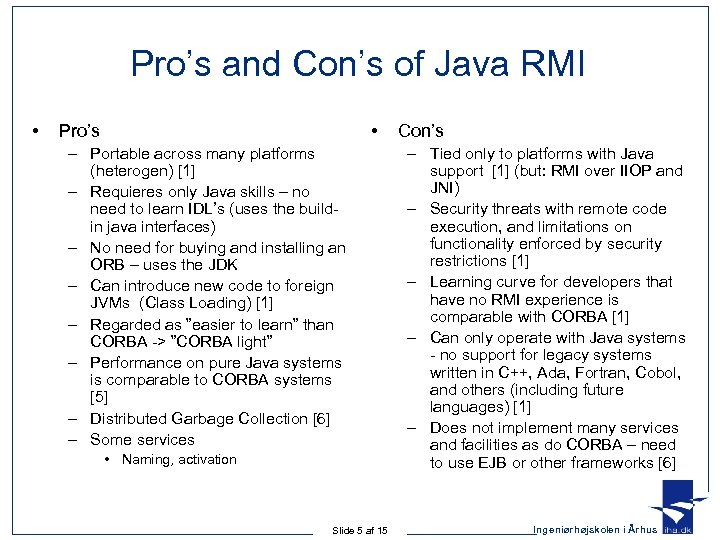 Pro's and Con's of Java RMI • • Pro's – Portable across many platforms