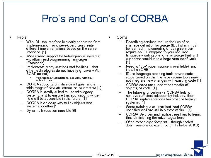 Pro's and Con's of CORBA • • Pro's – – – With IDL, the