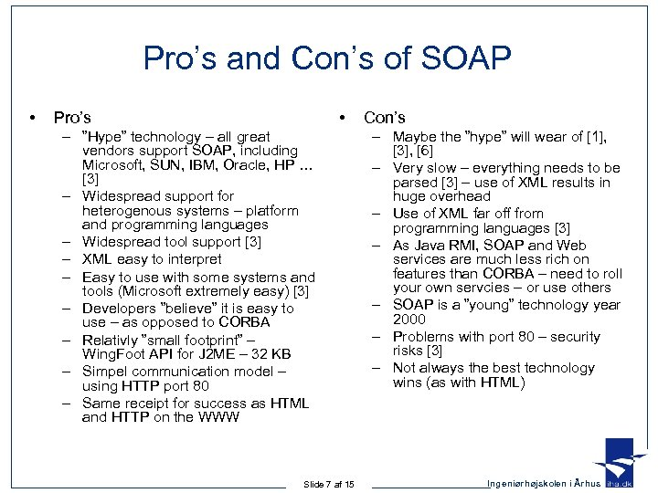 "Pro's and Con's of SOAP • • Pro's – ""Hype"" technology – all great"