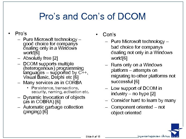 Pro's and Con's of DCOM • Pro's – Pure Microsoft technology – good choice