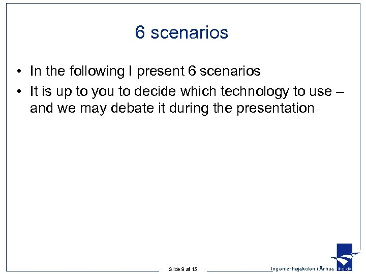 6 scenarios • In the following I present 6 scenarios • It is up