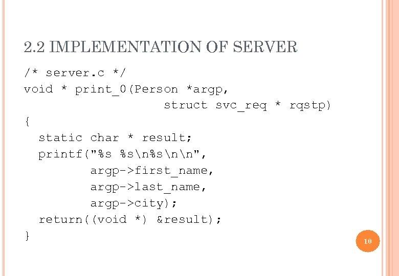 2. 2 IMPLEMENTATION OF SERVER /* server. c */ void * print_0(Person *argp, struct
