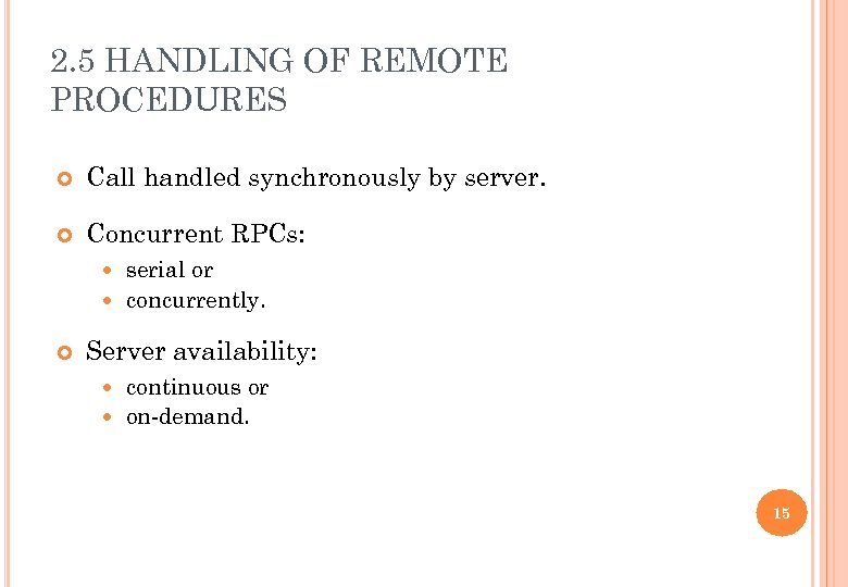2. 5 HANDLING OF REMOTE PROCEDURES Call handled synchronously by server. Concurrent RPCs: serial
