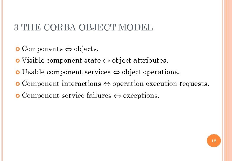 3 THE CORBA OBJECT MODEL Components objects. Visible component state object attributes. Usable component