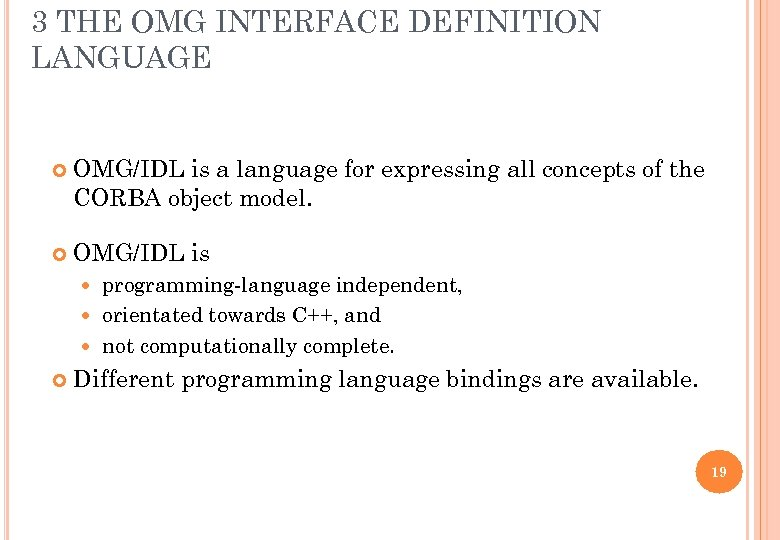 3 THE OMG INTERFACE DEFINITION LANGUAGE OMG/IDL is a language for expressing all concepts