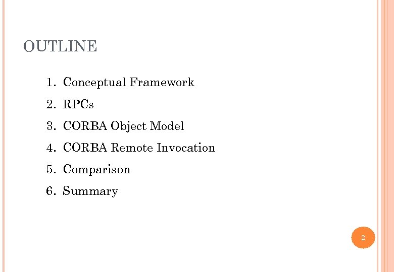OUTLINE 1. Conceptual Framework 2. RPCs 3. CORBA Object Model 4. CORBA Remote Invocation