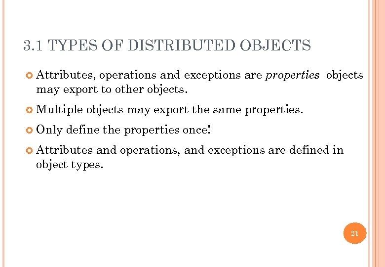 3. 1 TYPES OF DISTRIBUTED OBJECTS Attributes, operations and exceptions are properties objects may