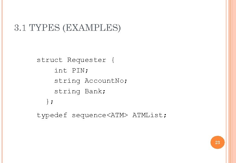 3. 1 TYPES (EXAMPLES) struct Requester { int PIN; string Account. No; string Bank;