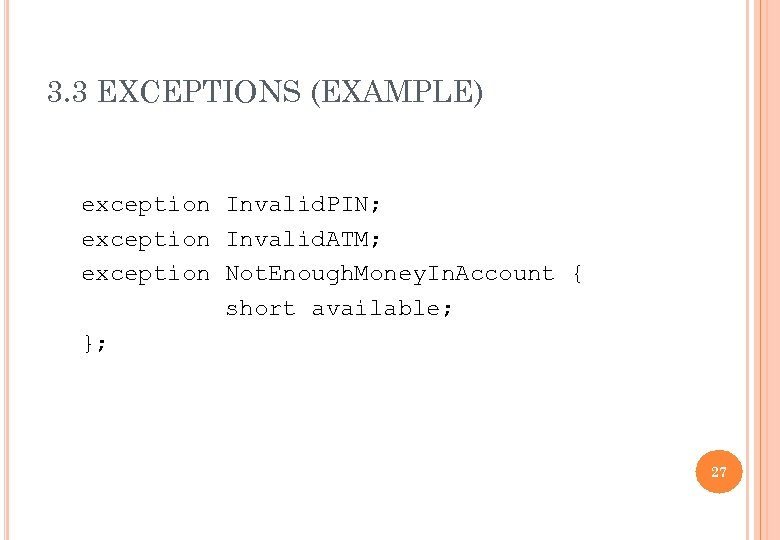 3. 3 EXCEPTIONS (EXAMPLE) exception Invalid. PIN; exception Invalid. ATM; exception Not. Enough. Money.