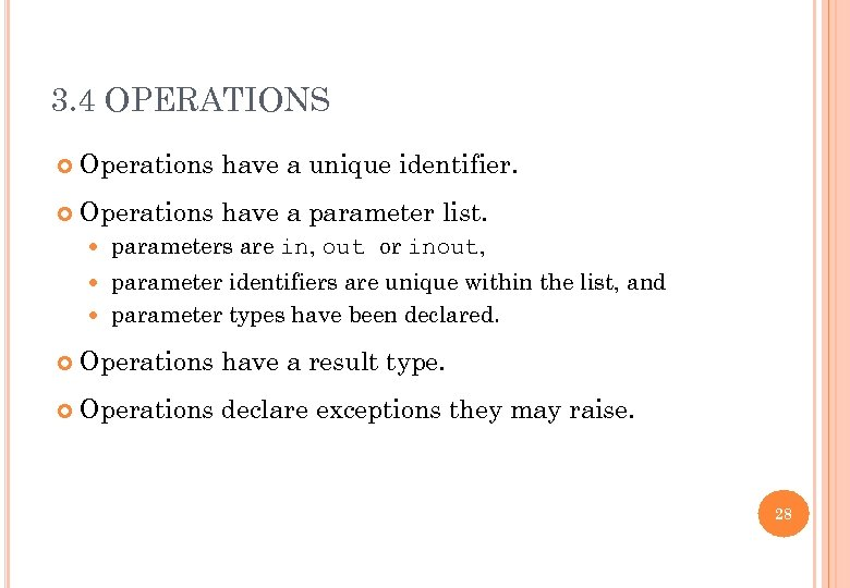 3. 4 OPERATIONS Operations have a unique identifier. Operations have a parameter list. parameters