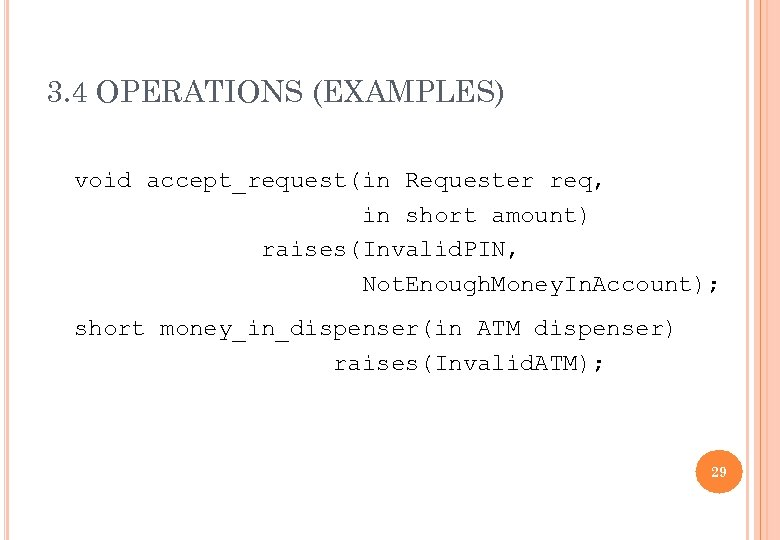 3. 4 OPERATIONS (EXAMPLES) void accept_request(in Requester req, in short amount) raises(Invalid. PIN, Not.