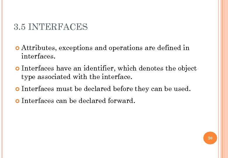 3. 5 INTERFACES Attributes, exceptions and operations are defined in interfaces. Interfaces have an