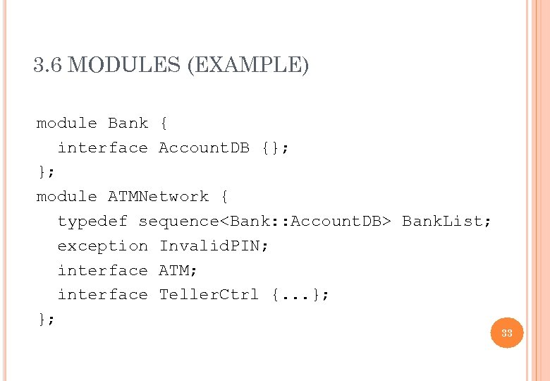 3. 6 MODULES (EXAMPLE) module Bank { interface Account. DB {}; }; module ATMNetwork