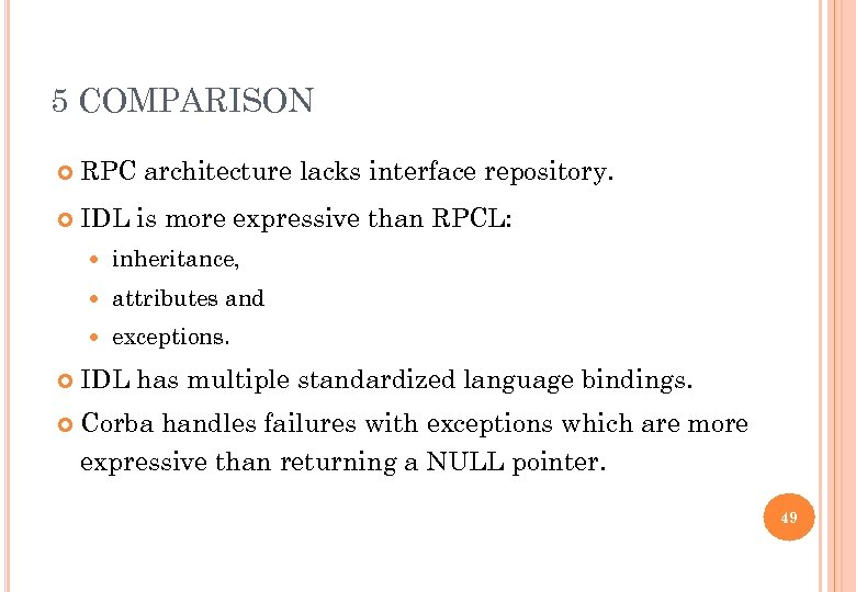 5 COMPARISON RPC architecture lacks interface repository. IDL is more expressive than RPCL: inheritance,
