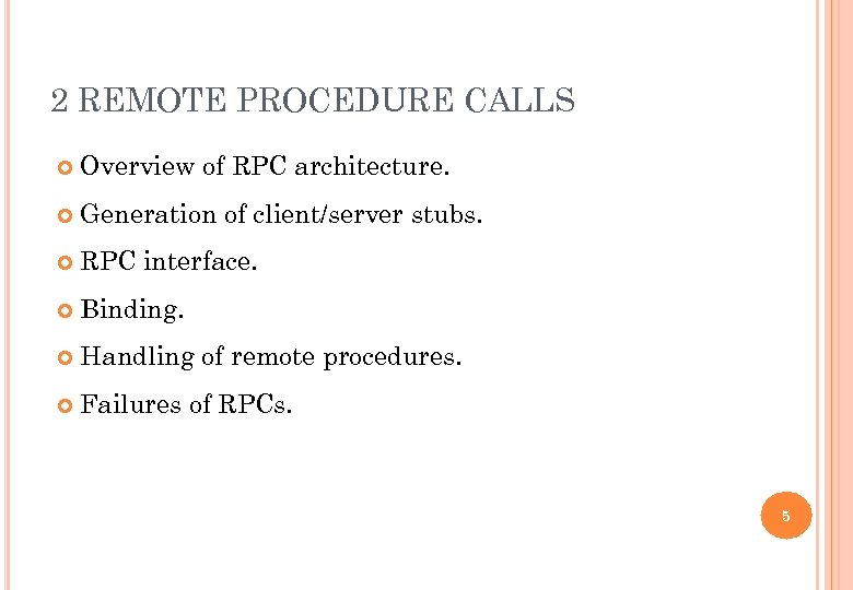 2 REMOTE PROCEDURE CALLS Overview of RPC architecture. Generation of client/server stubs. RPC interface.