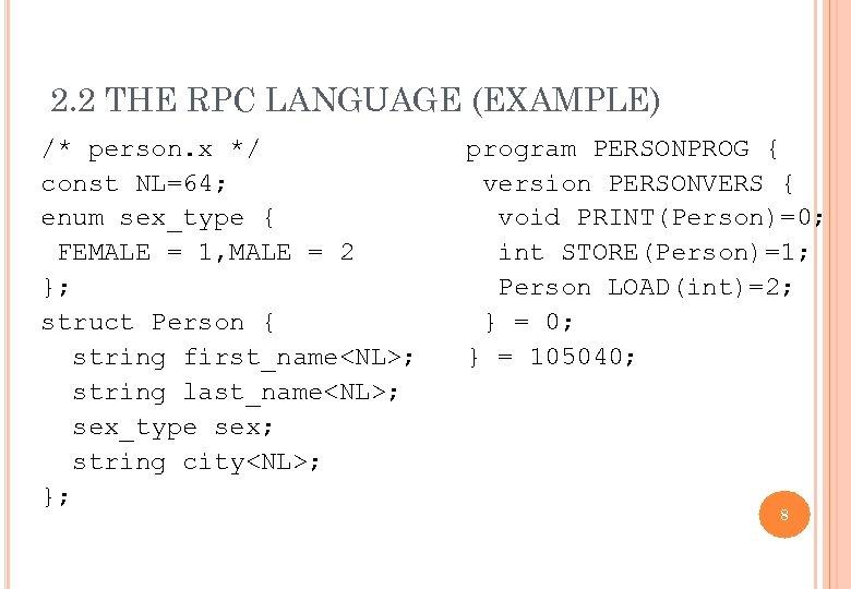 2. 2 THE RPC LANGUAGE (EXAMPLE) /* person. x */ const NL=64; enum sex_type