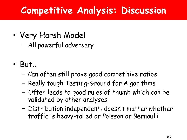 Competitive Analysis: Discussion • Very Harsh Model – All powerful adversary • But. .