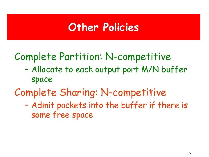 Other Policies Complete Partition: N-competitive – Allocate to each output port M/N buffer space