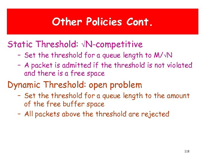 Other Policies Cont. Static Threshold: N-competitive – Set the threshold for a queue length