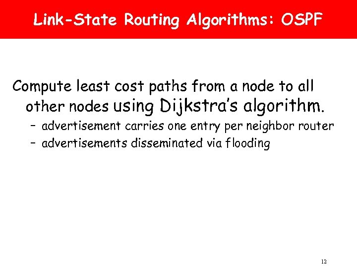 Link-State Routing Algorithms: OSPF Compute least cost paths from a node to all other