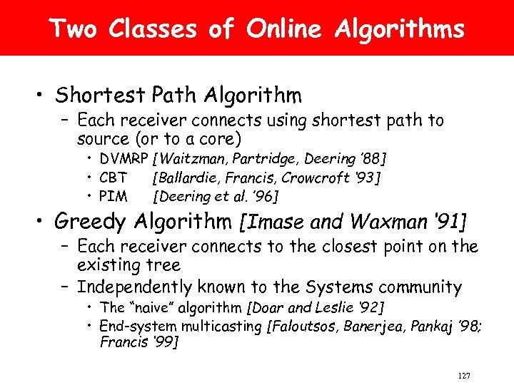 Two Classes of Online Algorithms • Shortest Path Algorithm – Each receiver connects using