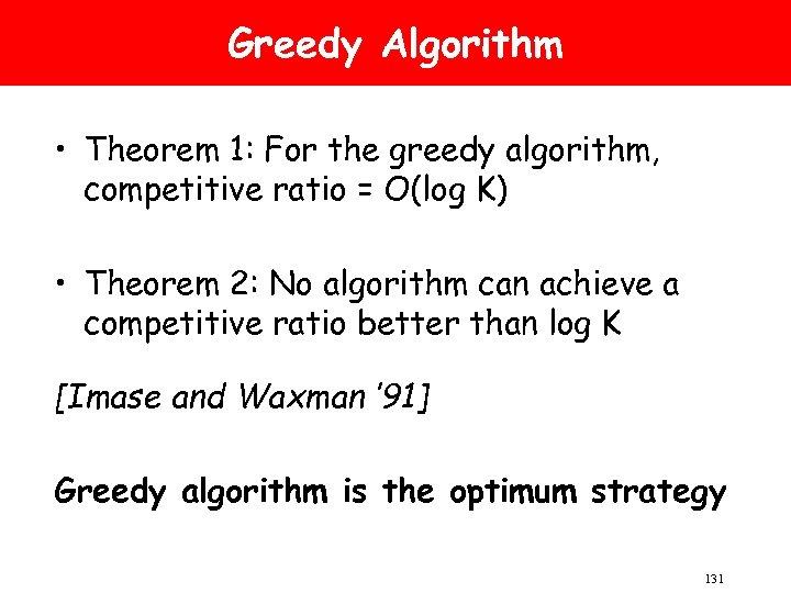 Greedy Algorithm • Theorem 1: For the greedy algorithm, competitive ratio = O(log K)