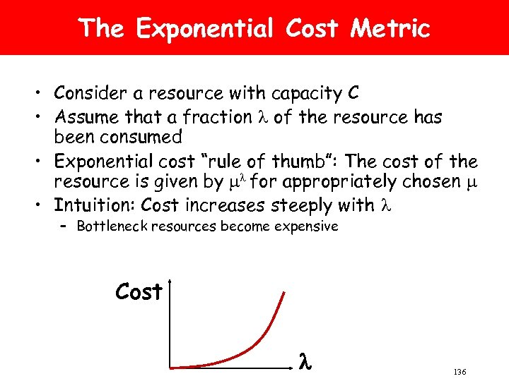 The Exponential Cost Metric • Consider a resource with capacity C • Assume that