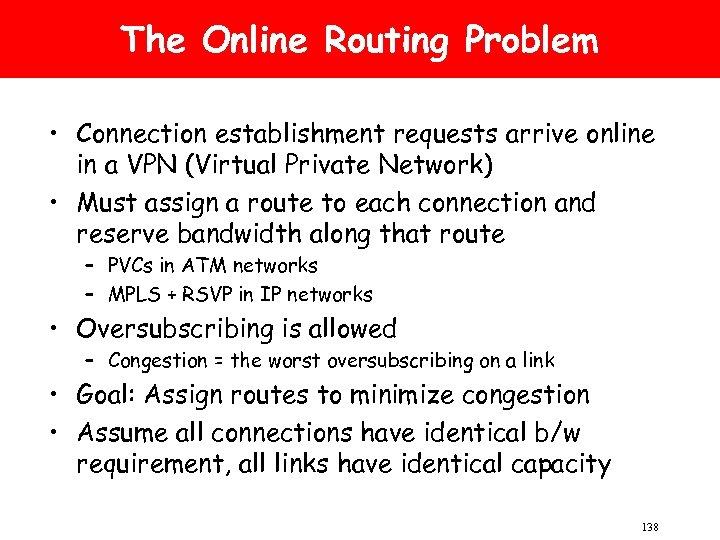 The Online Routing Problem • Connection establishment requests arrive online in a VPN (Virtual