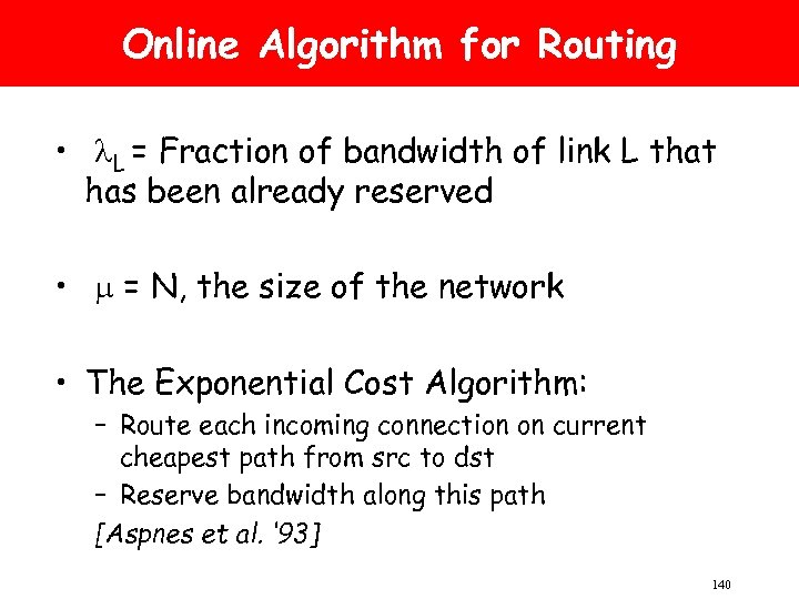 Online Algorithm for Routing • L = Fraction of bandwidth of link L that