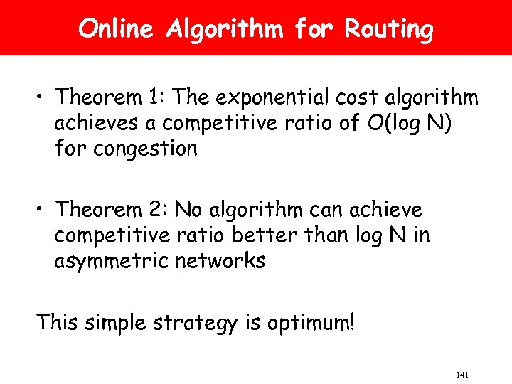 Online Algorithm for Routing • Theorem 1: The exponential cost algorithm achieves a competitive