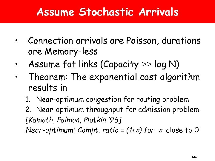 Assume Stochastic Arrivals • • • Connection arrivals are Poisson, durations are Memory-less Assume
