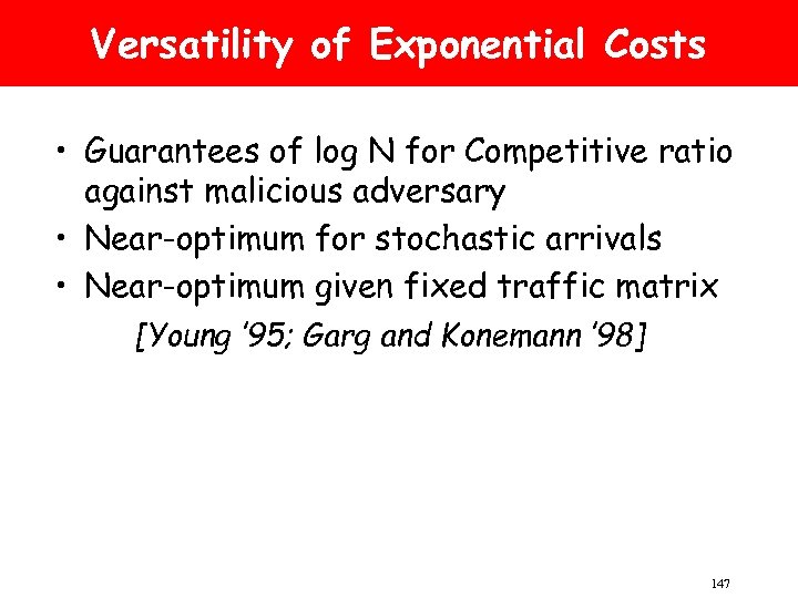 Versatility of Exponential Costs • Guarantees of log N for Competitive ratio against malicious