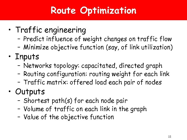 Route Optimization • Traffic engineering – Predict influence of weight changes on traffic flow