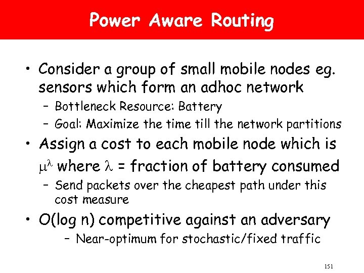 Power Aware Routing • Consider a group of small mobile nodes eg. sensors which